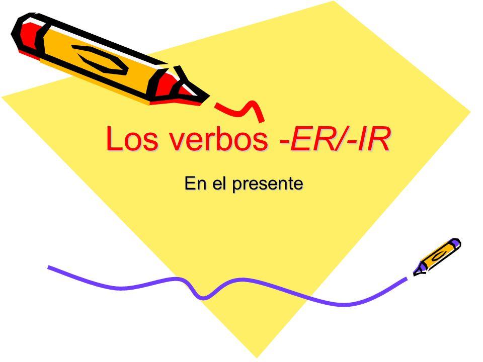 Los verbos -ER/-IR En el presente