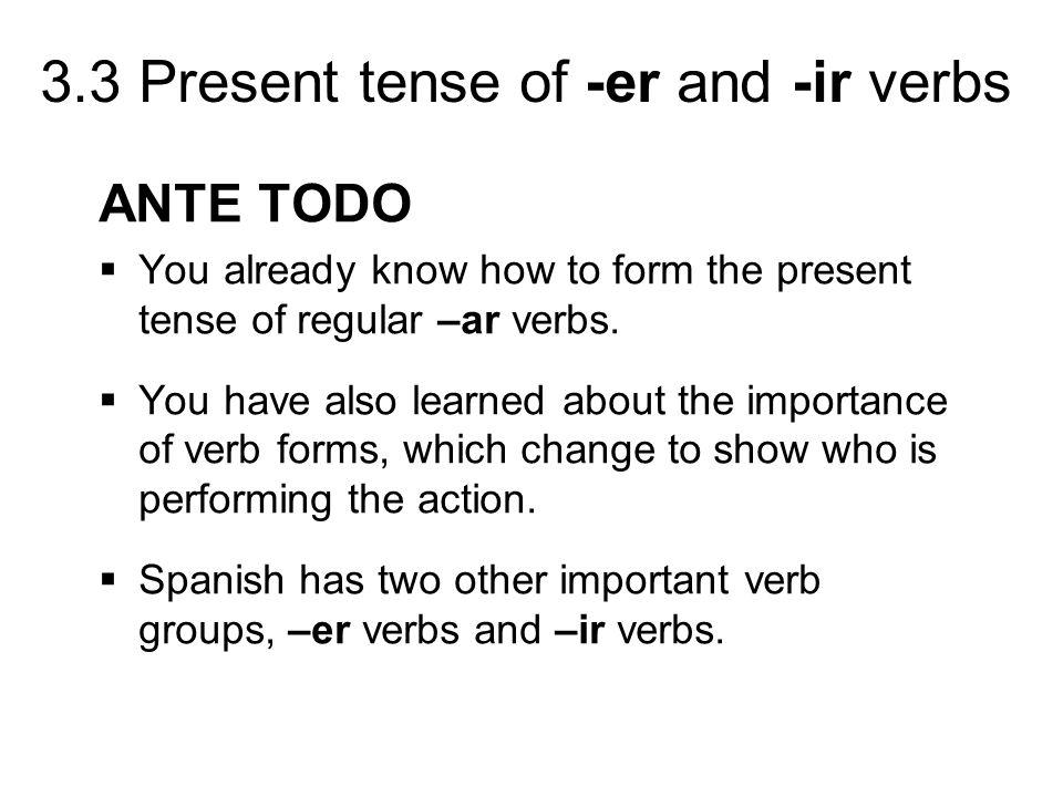 3.3 Present tense of -er and -ir verbs comer (to eat) escribir (to write) Singular forms yocomoescribo túcomesescribes Ud.