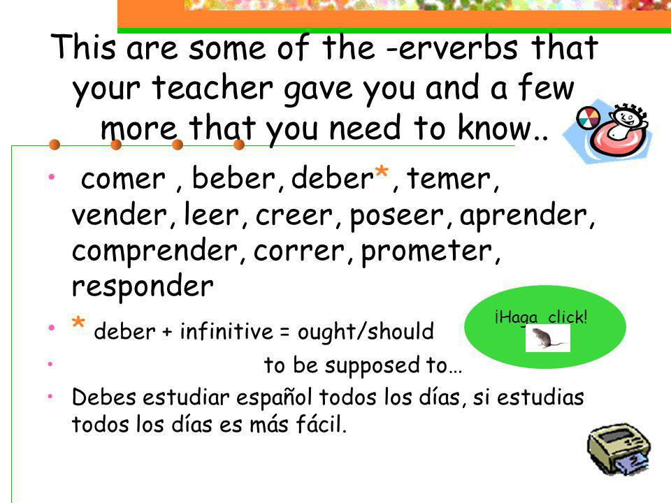 This are some of the -erverbs that your teacher gave you and a few more that you need to know..