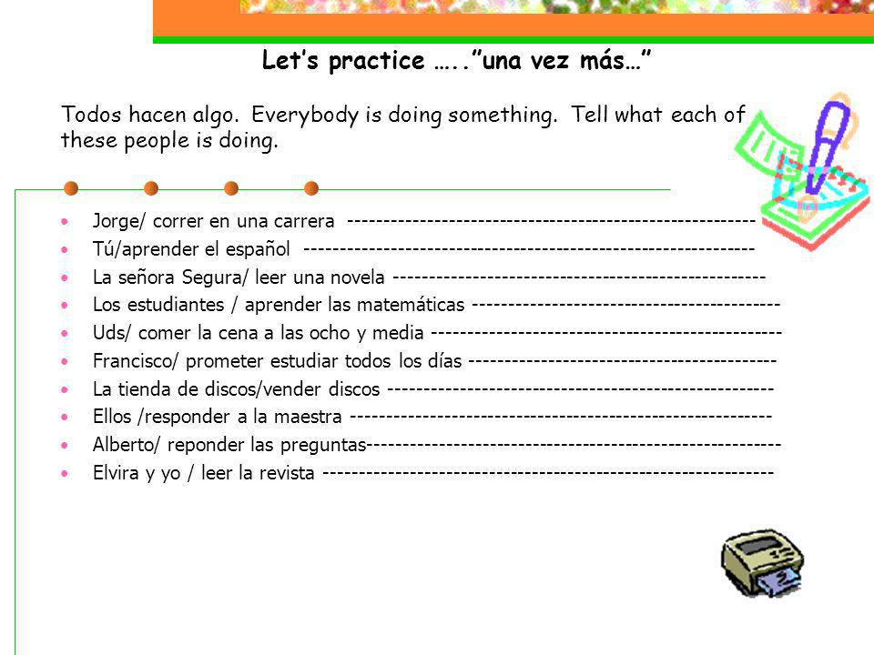 Lets practice …..una vez más… Todos hacen algo. Everybody is doing something.
