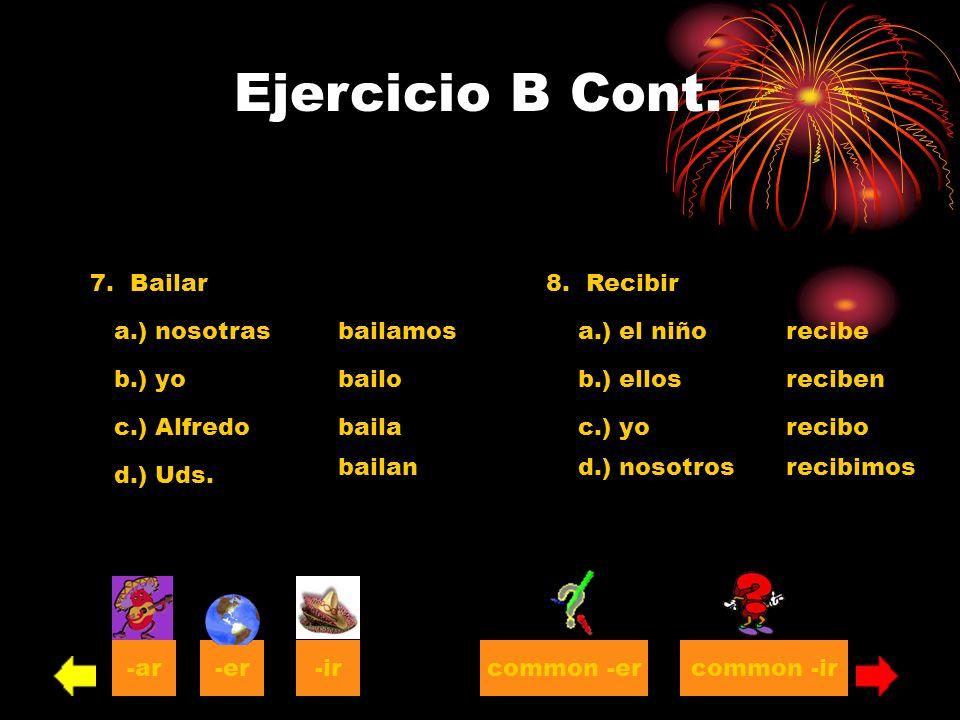 7. Bailar a.) nosotras b.) yo c.) Alfredo d.) Uds. bailamos bailo baila bailan 8. Recibir a.) el niño b.) ellos c.) yo d.) nosotros recibe reciben rec