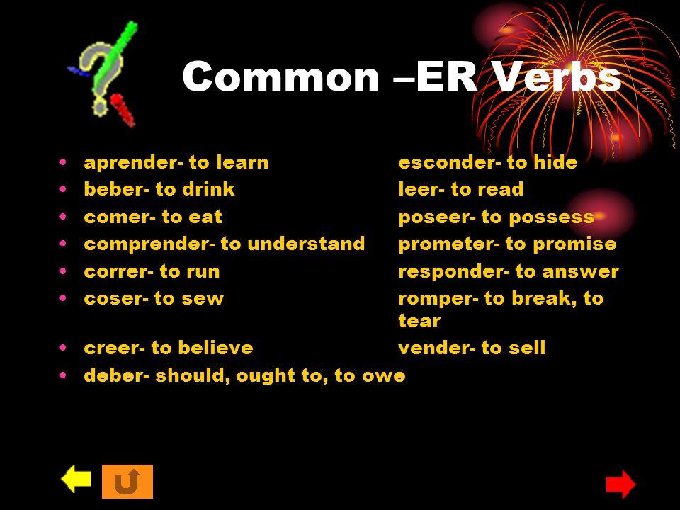 Common –ER Verbs aprender- to learnesconder- to hide beber- to drinkleer- to read comer- to eatposeer- to possess comprender- to understandprometer- t