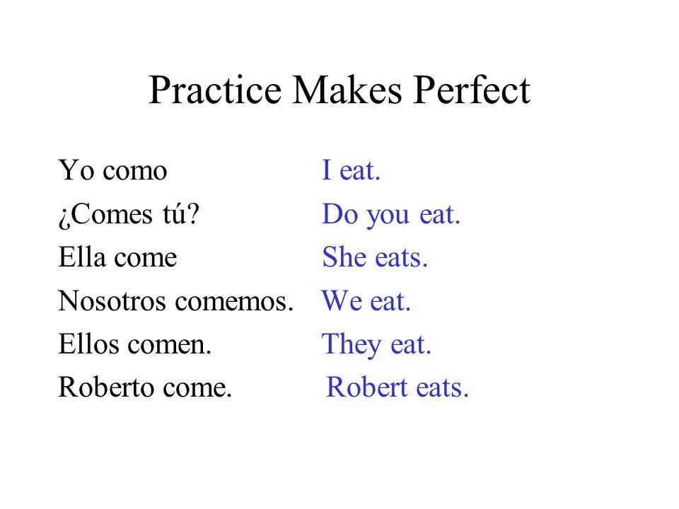 Singular yo tú él / ella / Ud. como comes come Plural nosotros vosotros ellos / ellas / Uds.