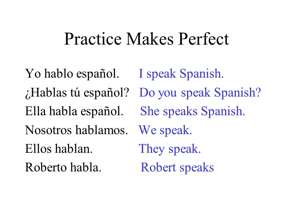 Practice Makes Perfect Yo hablo español.I speak Spanish.