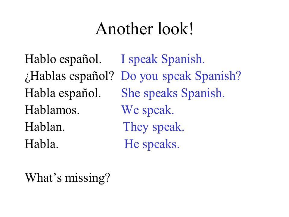 Another look.Hablo español. I speak Spanish. ¿Hablas español.