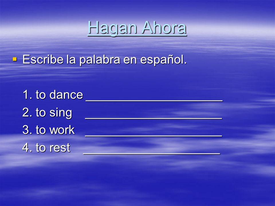 Hagan Ahora Escribe la palabra en español. Escribe la palabra en español.