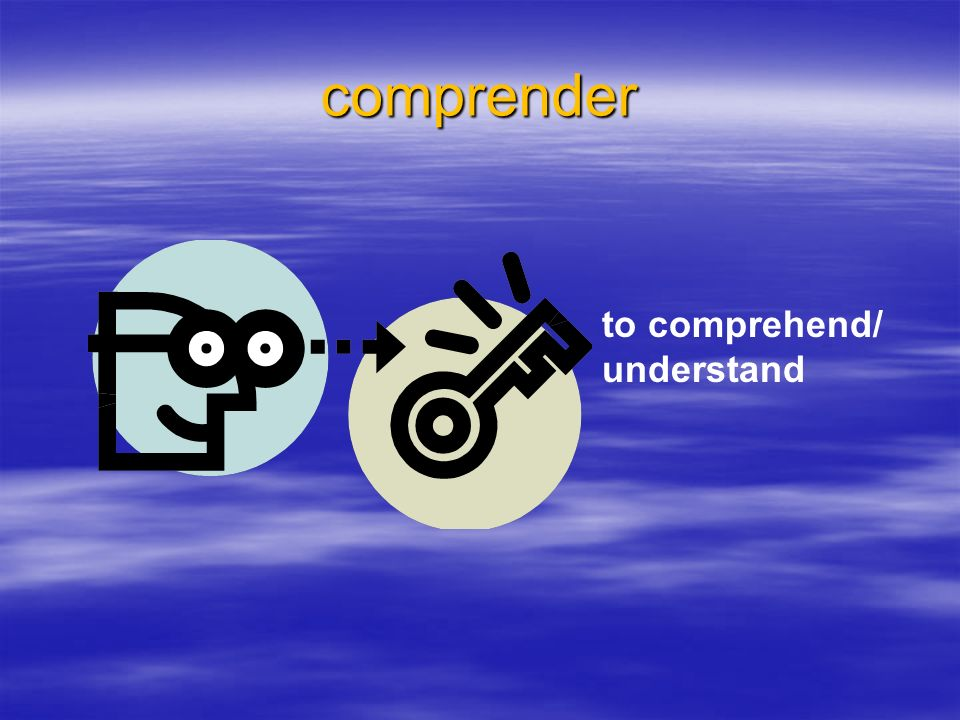comprender to comprehend/ understand