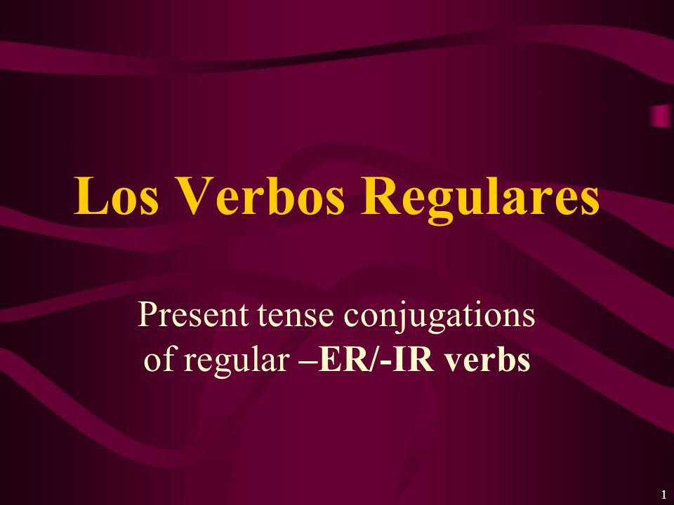 1 Present tense conjugations of regular –ER/-IR verbs Los Verbos Regulares