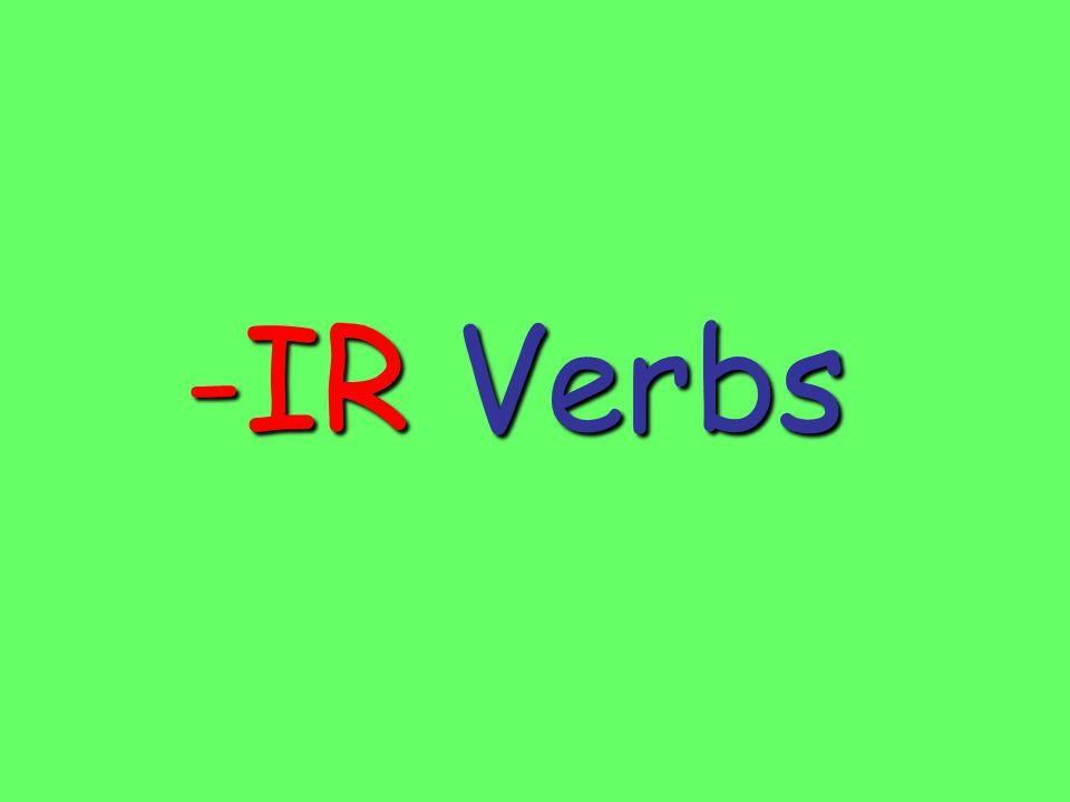 IR verbs endings are the same as ER verbs except for the nosotros and vosotros forms.
