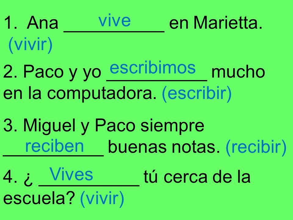 1.Ana __________ en Marietta. (vivir) 2. Paco y yo __________ mucho en la computadora.