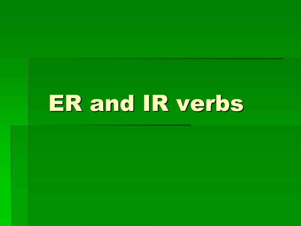 ER verbs ER verbs are exactly like AR verbs, except the a in each conjugation changes to e.