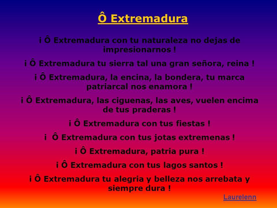 Ô Extremadura i Ô Extremadura con tu naturaleza no dejas de impresionarnos .