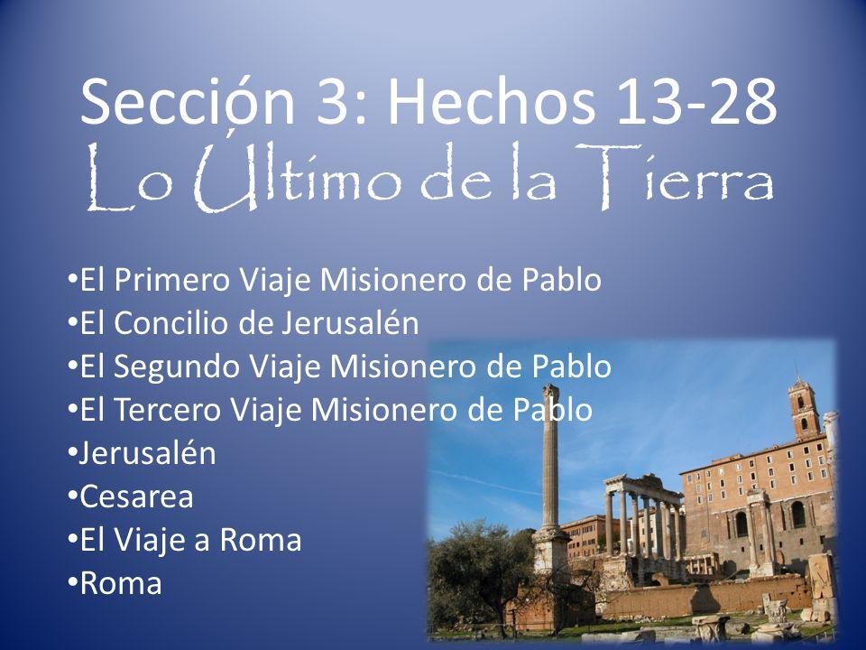 Sección 3: Hechos 13-28 Lo Último de la Tierra El Primero Viaje Misionero de Pablo El Concilio de Jerusalén El Segundo Viaje Misionero de Pablo El Ter