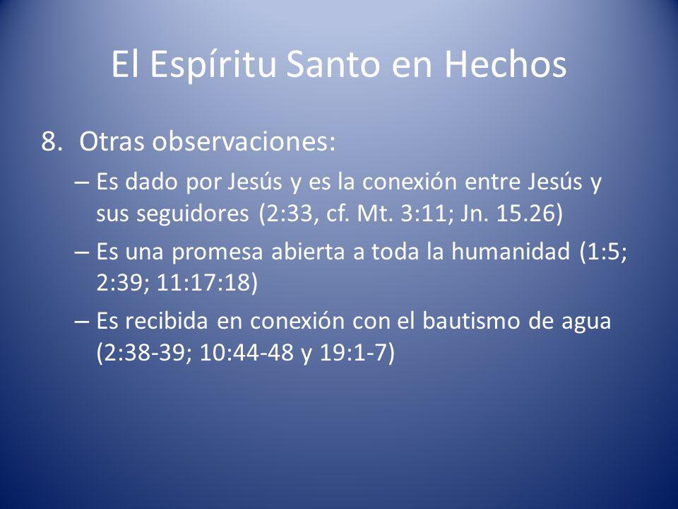 El Espíritu Santo en Hechos 8.Otras observaciones: – Es dado por Jesús y es la conexión entre Jesús y sus seguidores (2:33, cf. Mt. 3:11; Jn. 15.26) –