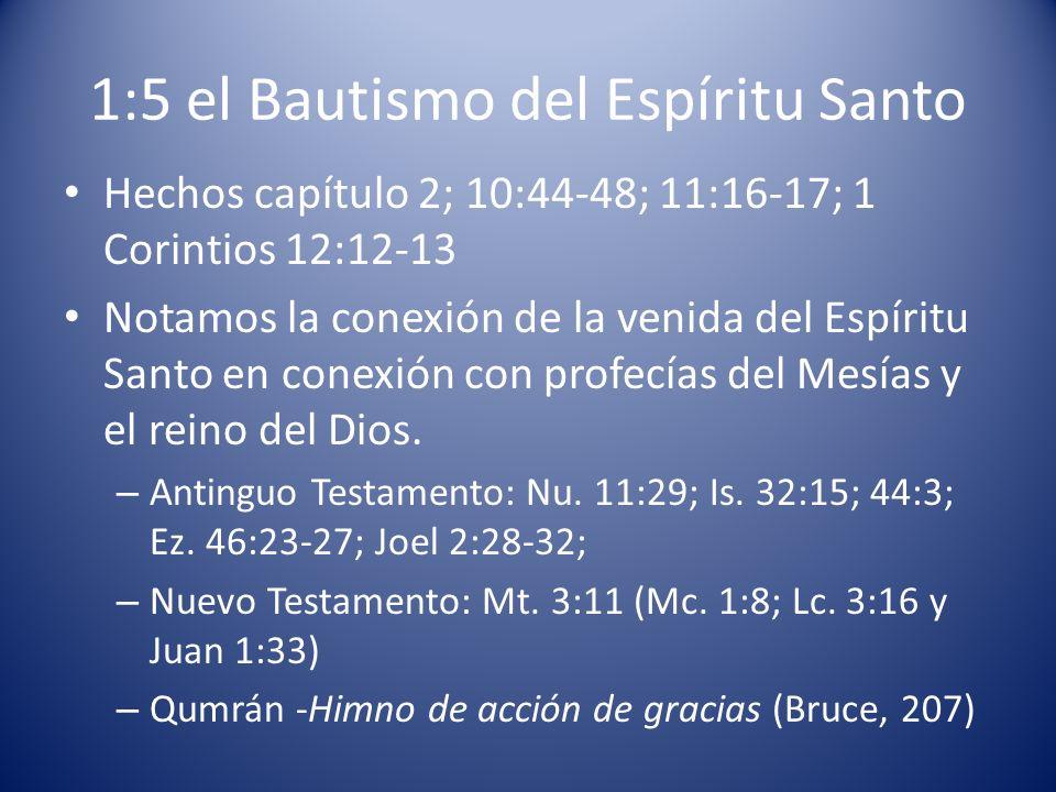 1:5 el Bautismo del Espíritu Santo Hechos capítulo 2; 10:44-48; 11:16-17; 1 Corintios 12:12-13 Notamos la conexión de la venida del Espíritu Santo en
