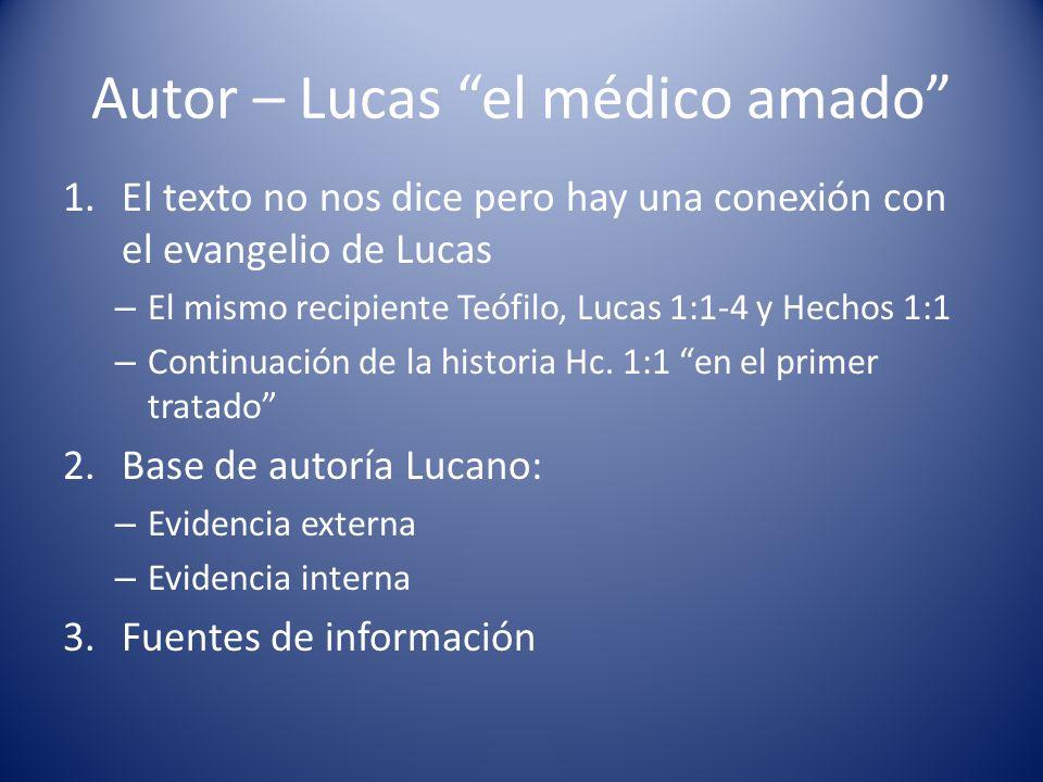 Autor – Lucas el médico amado 1.El texto no nos dice pero hay una conexión con el evangelio de Lucas – El mismo recipiente Teófilo, Lucas 1:1-4 y Hech