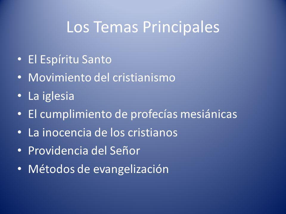 Los Temas Principales El Espíritu Santo Movimiento del cristianismo La iglesia El cumplimiento de profecías mesiánicas La inocencia de los cristianos