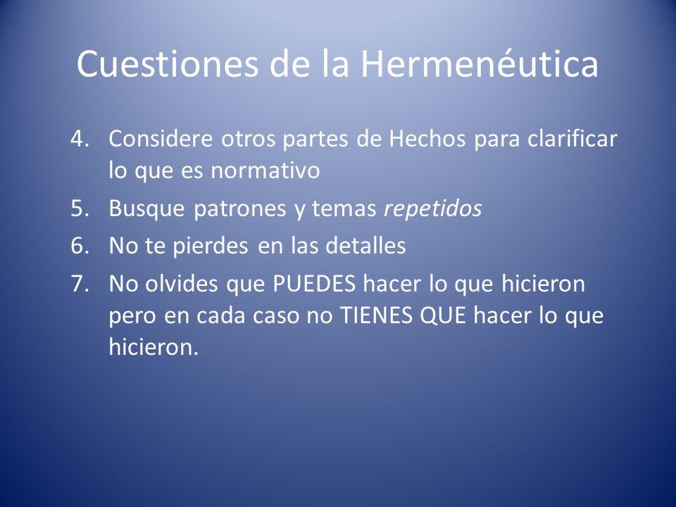 Cuestiones de la Hermenéutica 4.Considere otros partes de Hechos para clarificar lo que es normativo 5.Busque patrones y temas repetidos 6.No te pierd