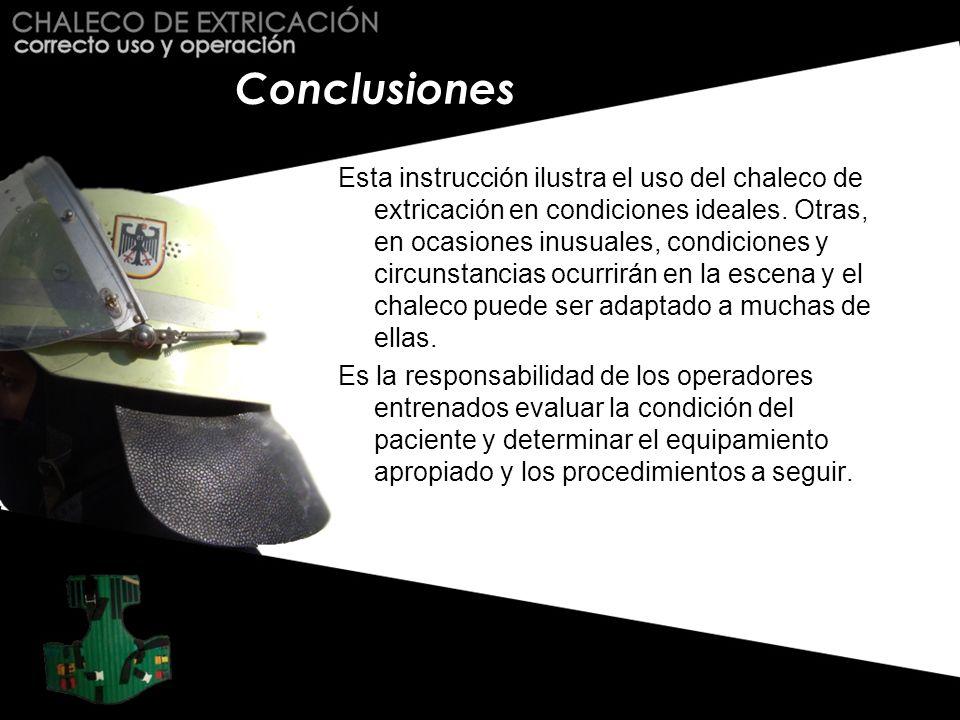 Conclusiones Esta instrucción ilustra el uso del chaleco de extricación en condiciones ideales. Otras, en ocasiones inusuales, condiciones y circunsta