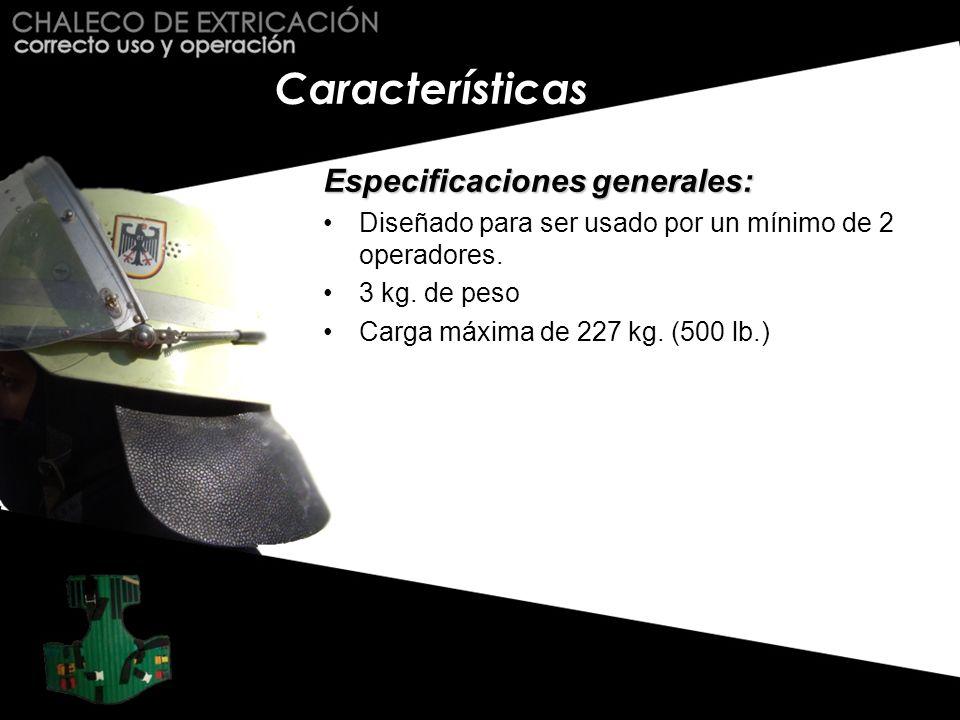 Características Especificaciones generales: Diseñado para ser usado por un mínimo de 2 operadores. 3 kg. de peso Carga máxima de 227 kg. (500 lb.)