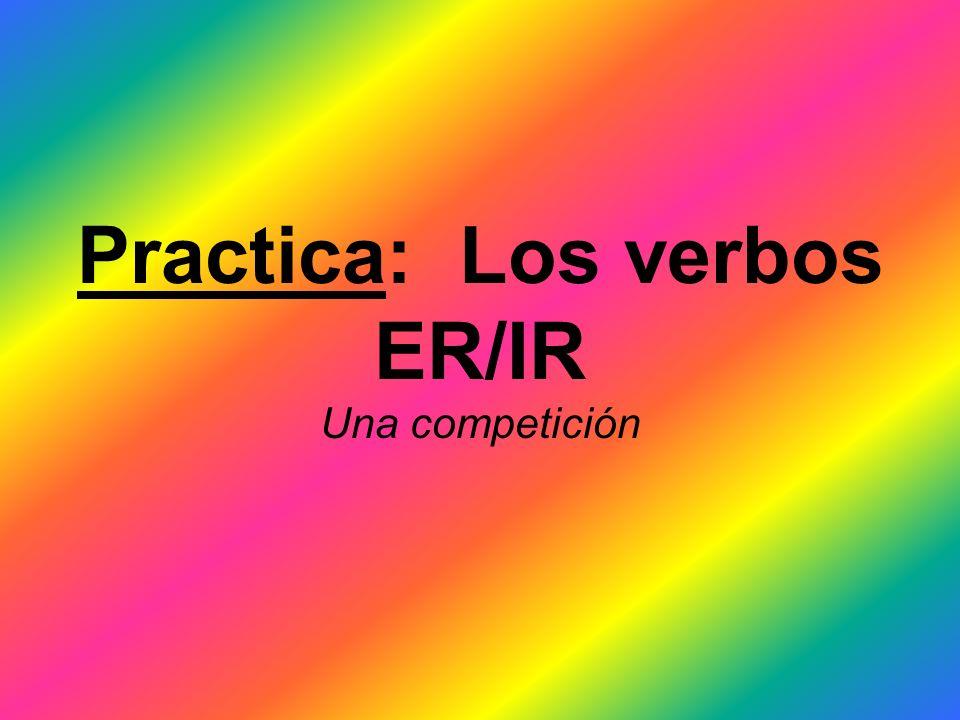 Practica: Los verbos ER/IR Una competición