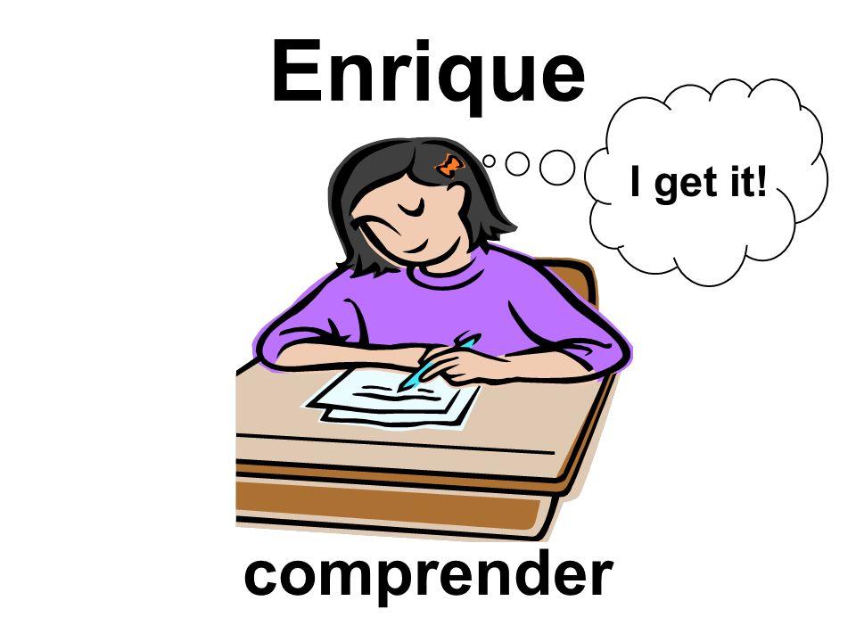 Enrique comprender I get it!