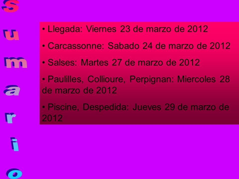 Llegada: Viernes 23 de marzo de 2012 Carcassonne: Sabado 24 de marzo de 2012 Salses: Martes 27 de marzo de 2012 Paulilles, Collioure, Perpignan: Mierc