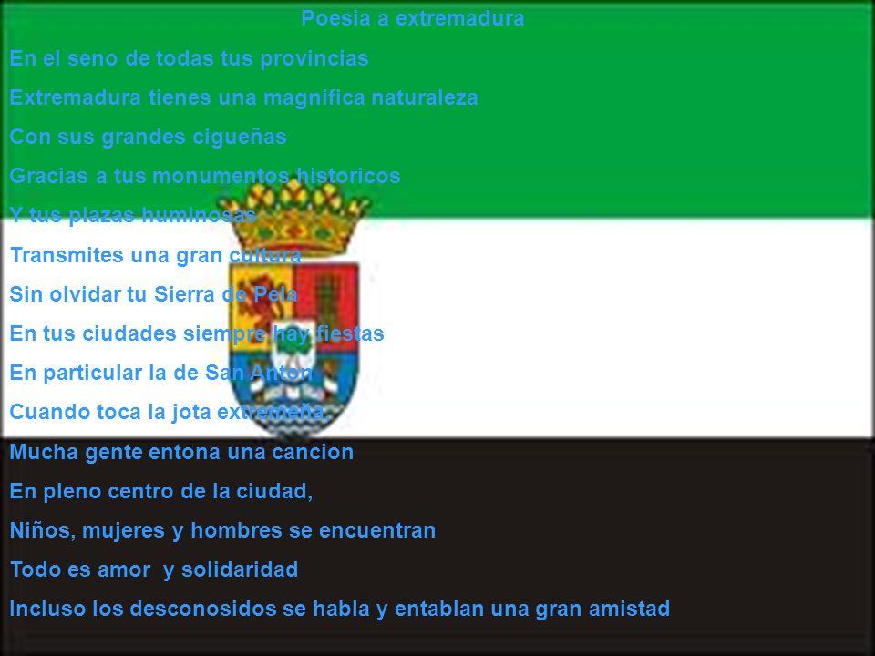 Poesia a extremadura En el seno de todas tus provincias Extremadura tienes una magnifica naturaleza Con sus grandes cigueñas Gracias a tus monumentos