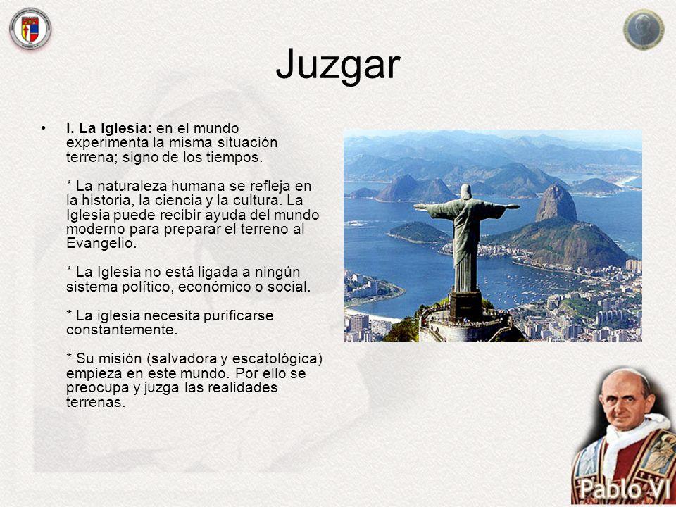 Juzgar I. La Iglesia: en el mundo experimenta la misma situación terrena; signo de los tiempos. * La naturaleza humana se refleja en la historia, la c