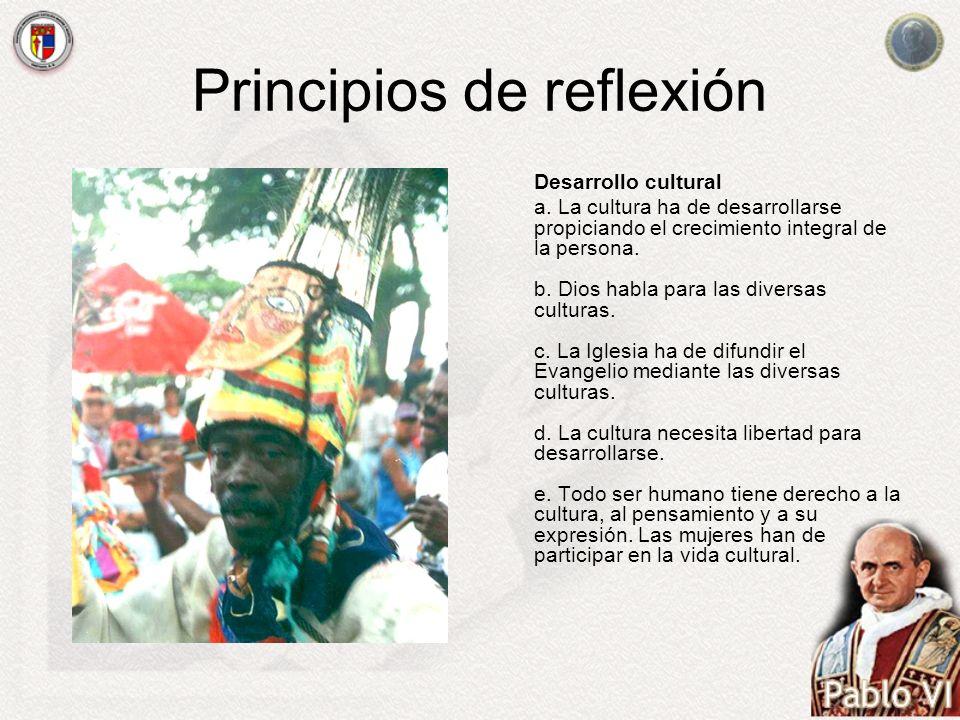 Principios de reflexión Desarrollo cultural a. La cultura ha de desarrollarse propiciando el crecimiento integral de la persona. b. Dios habla para la
