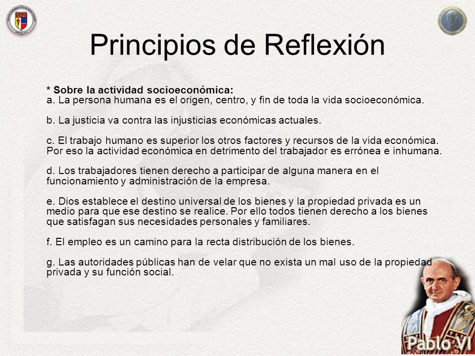 Principios de Reflexión * Sobre la actividad socioeconómica: a. La persona humana es el origen, centro, y fin de toda la vida socioeconómica. b. La ju