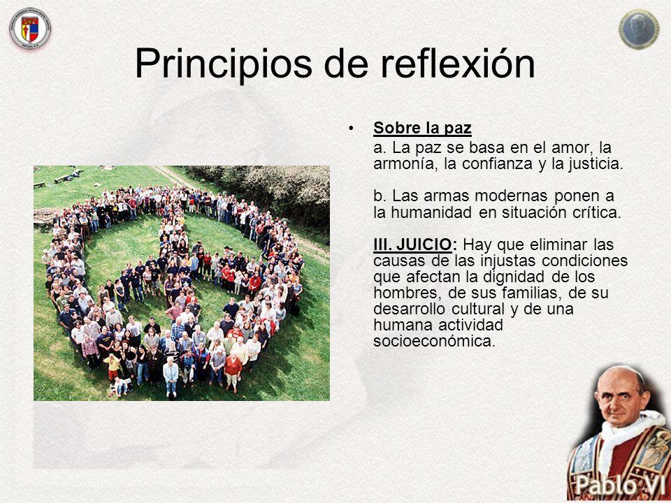 Principios de reflexión Sobre la paz a. La paz se basa en el amor, la armonía, la confianza y la justicia. b. Las armas modernas ponen a la humanidad