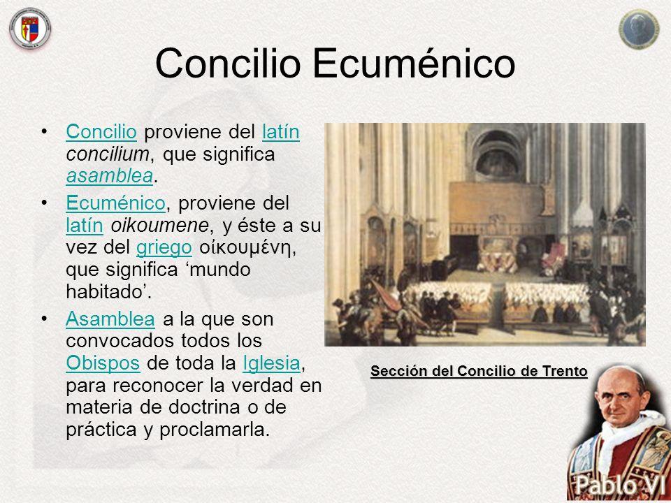 Concilio Ecuménico Concilio proviene del latín concilium, que significa asamblea.Conciliolatín asamblea Ecuménico, proviene del latín oikoumene, y ést