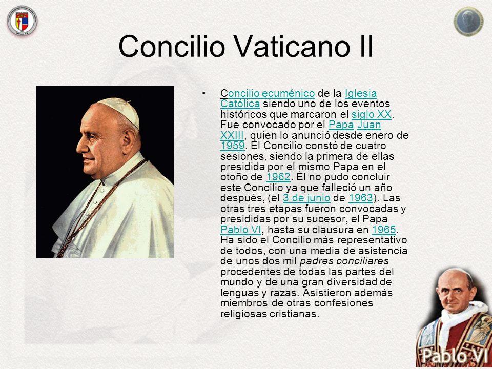 Concilio Vaticano II Concilio ecuménico de la Iglesia Católica siendo uno de los eventos históricos que marcaron el siglo XX. Fue convocado por el Pap
