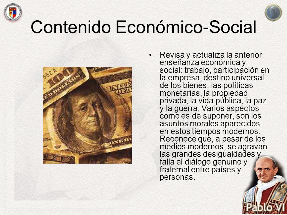 Contenido Económico-Social Revisa y actualiza la anterior enseñanza económica y social: trabajo, participación en la empresa, destino universal de los