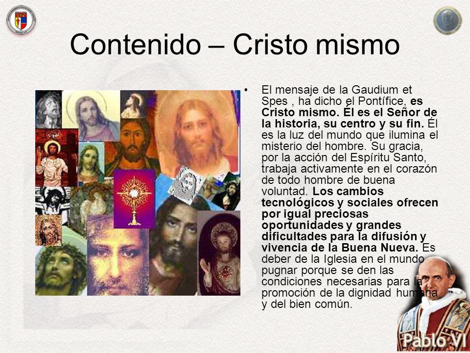 Contenido – Cristo mismo El mensaje de la Gaudium et Spes, ha dicho el Pontífice, es Cristo mismo. Él es el Señor de la historia, su centro y su fin.