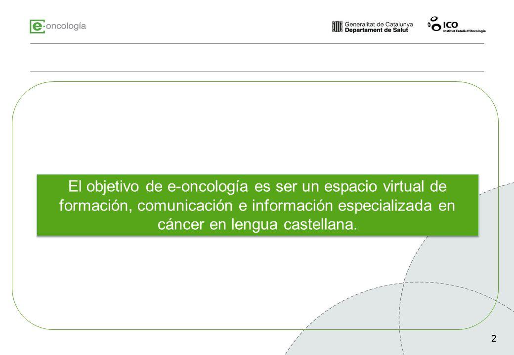 2 El objetivo de e-oncología es ser un espacio virtual de formación, comunicación e información especializada en cáncer en lengua castellana.