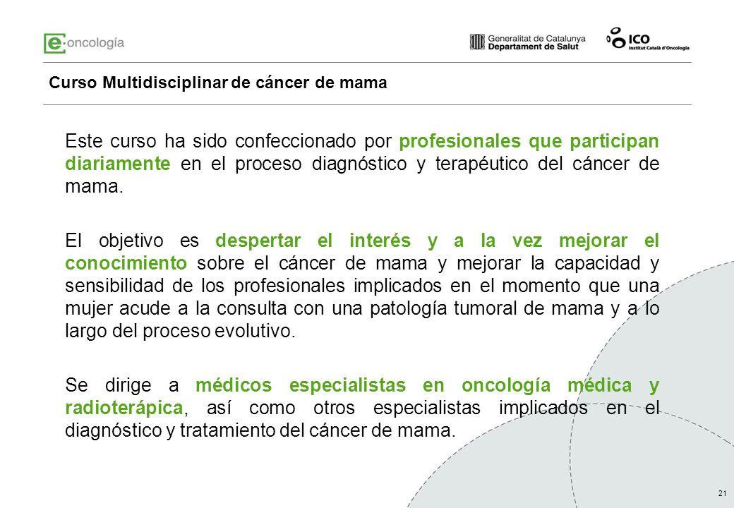 21 Curso Multidisciplinar de cáncer de mama Este curso ha sido confeccionado por profesionales que participan diariamente en el proceso diagnóstico y