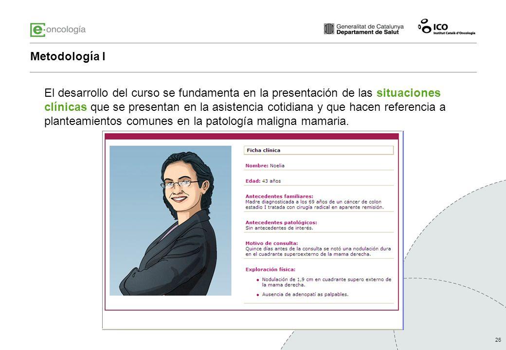 26 Metodología I El desarrollo del curso se fundamenta en la presentación de las situaciones clínicas que se presentan en la asistencia cotidiana y qu
