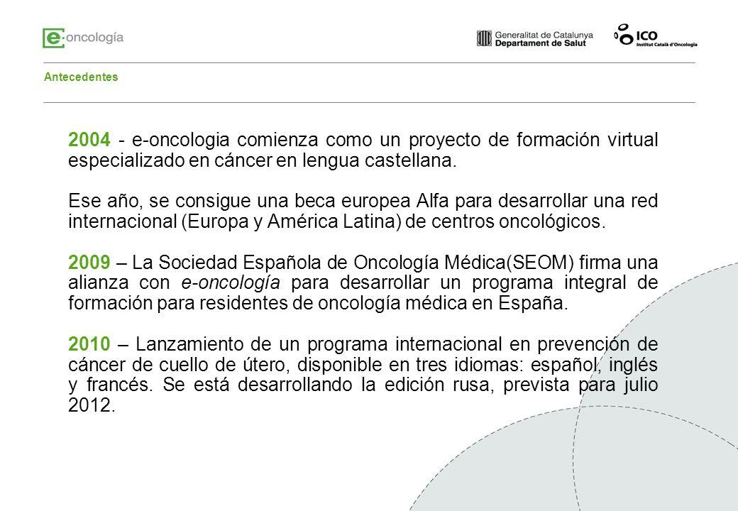 Antecedentes 2004 - e-oncologia comienza como un proyecto de formación virtual especializado en cáncer en lengua castellana. Ese año, se consigue una