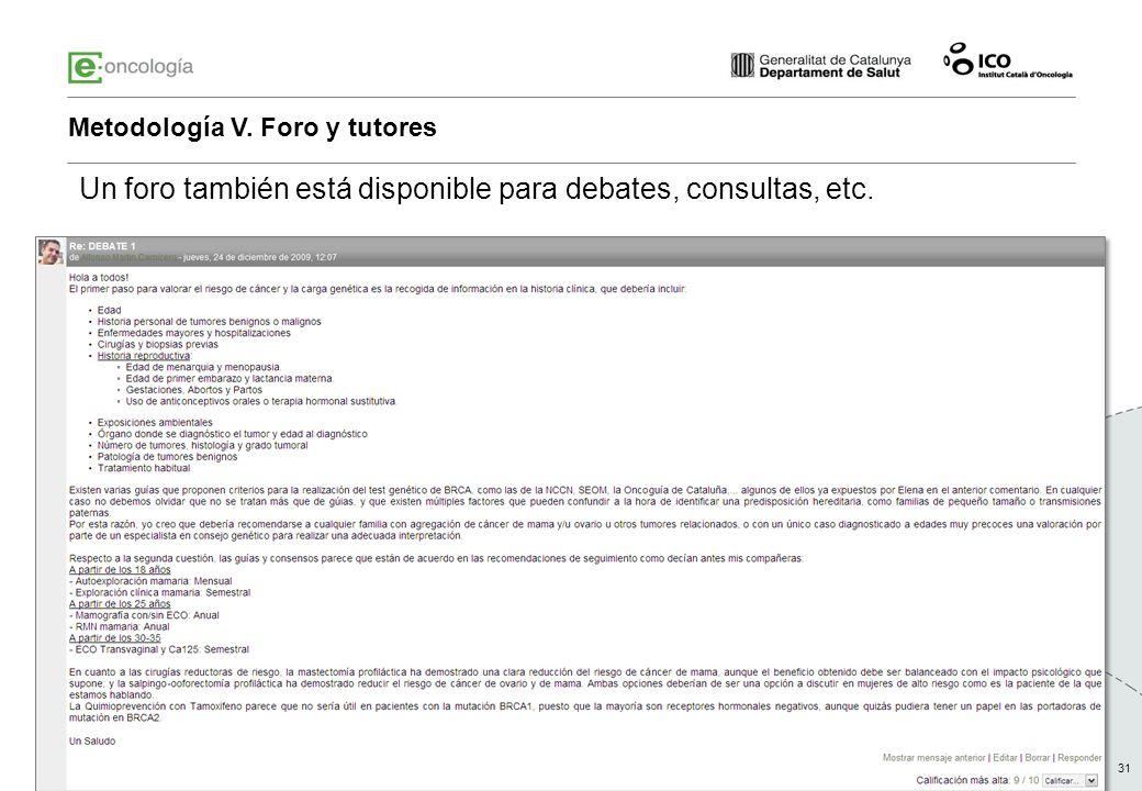 31 Metodología V. Foro y tutores Un foro también está disponible para debates, consultas, etc.