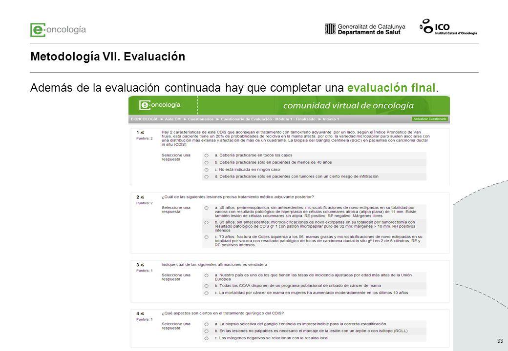 33 Además de la evaluación continuada hay que completar una evaluación final. Metodología VII. Evaluación