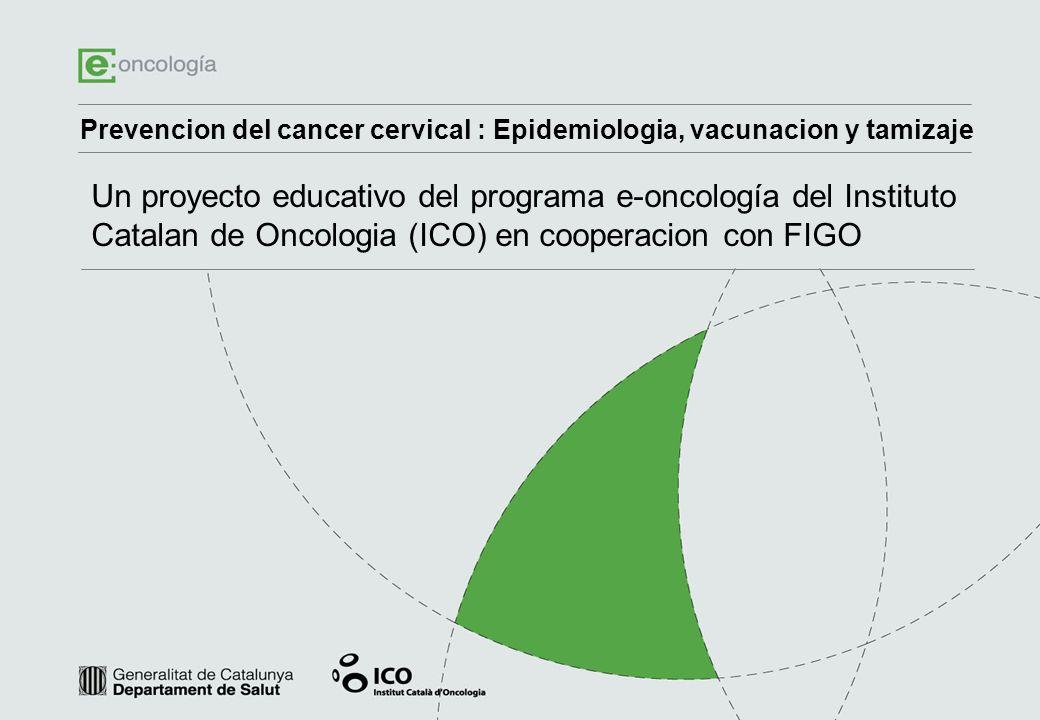 Prevencion del cancer cervical : Epidemiologia, vacunacion y tamizaje Un proyecto educativo del programa e-oncología del Instituto Catalan de Oncologi