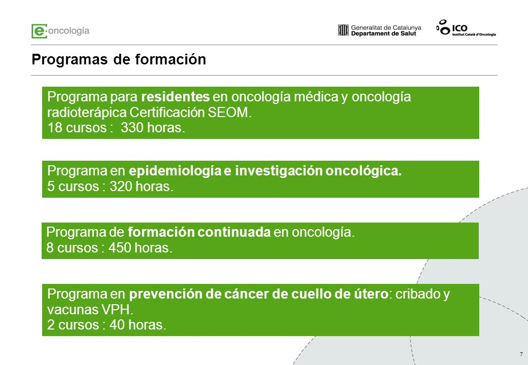 7 Programas de formación Programa para residentes en oncología médica y oncología radioterápica Certificación SEOM. 18 cursos : 330 horas. Programa en