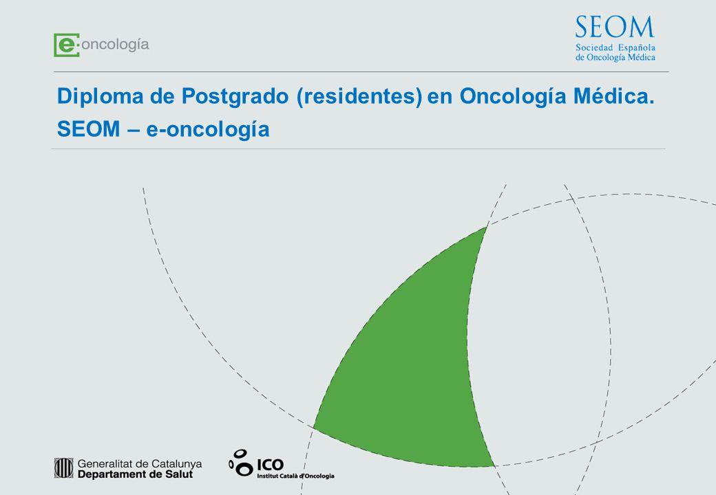 Diploma de Postgrado (residentes) en Oncología Médica. SEOM – e-oncología