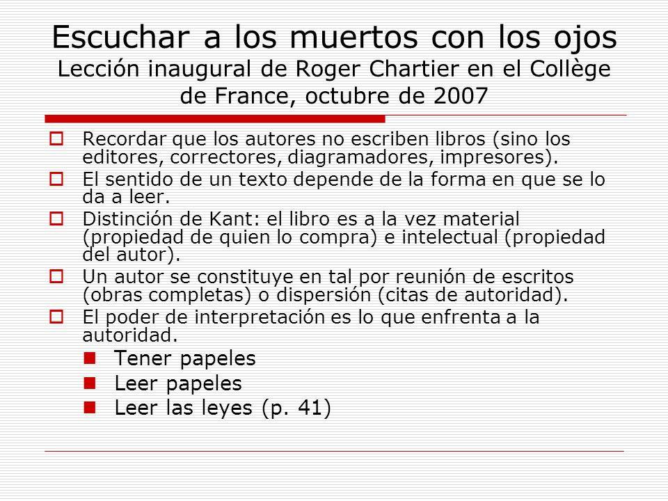 Escuchar a los muertos con los ojos Lección inaugural de Roger Chartier en el Collège de France, octubre de 2007 Recordar que los autores no escriben