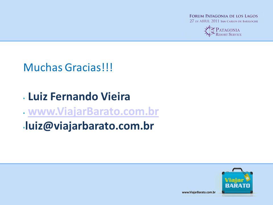 Muchas Gracias!!! Luiz Fernando Vieira www.ViajarBarato.com.br luiz@viajarbarato.com.br
