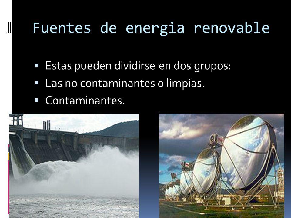 Fuentes de energia renovable Estas pueden dividirse en dos grupos: Las no contaminantes o limpias. Contaminantes.