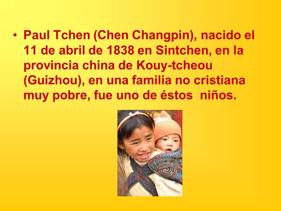 Paul Tchen (Chen Changpin), nacido el 11 de abril de 1838 en Sintchen, en la provincia china de Kouy-tcheou (Guizhou), en una familia no cristiana muy