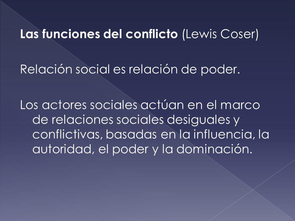 Las funciones del conflicto (Lewis Coser) Relación social es relación de poder.